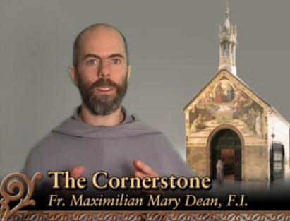 Video – Fr Maximilian – The Cornerstone #27: Absolute Primacy of Christ