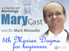 Video – Dr Mark Miravalle – MaryCast 5th Marian Dogma for Beginners #2: Mary Co-redemptrix, Part I