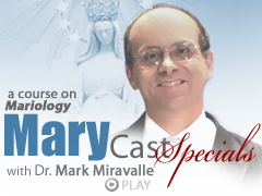 Video – Dr Mark Miravalle – MaryCast Specials #16: Our Lady's Role in the Work of Salvation (Part 1)