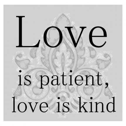 love is patient love is kind Love is patient love is kind 12k likes posts about being patient, loving and kind here you can find the perfect love quote to share with your.