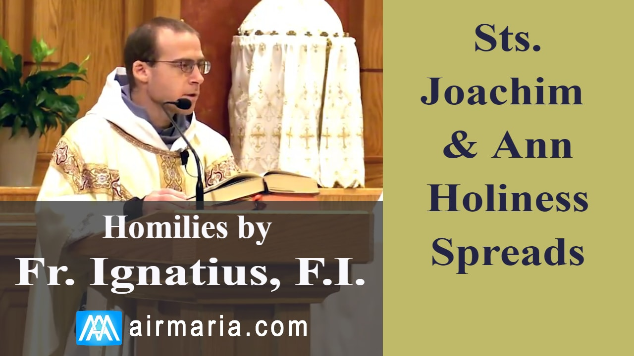 Jul 26 – Homily – Fr Ignatius: Sts. Joachim and Ann, Holiness Spreads