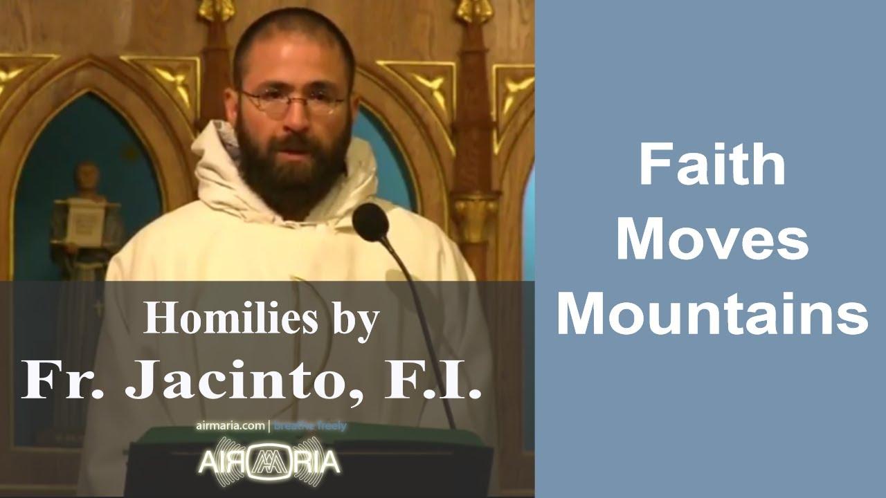Aug 12 – Homily – Fr Jacinto: Faith Moves Mountains