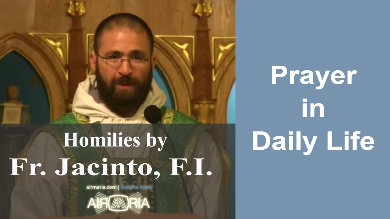 Aug 13 – Homily – Fr Jacinto: Prayer in Daily Life
