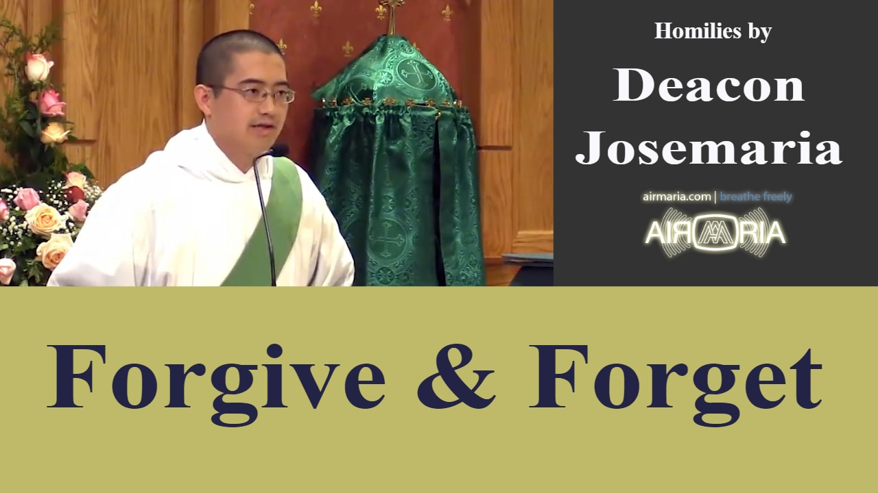 Aug 17 – Homily – Fra Josemaria: Forgive and Forget