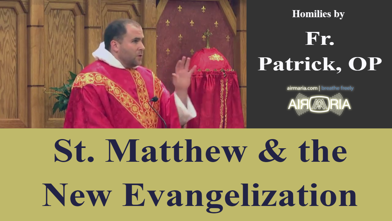 Sep 21 – Homily – Fr. Patrick: St. Matthew & the New Evangelization