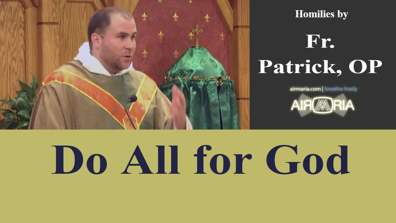 Sep 22 – Homily – Fr. Patrick: Do All for God