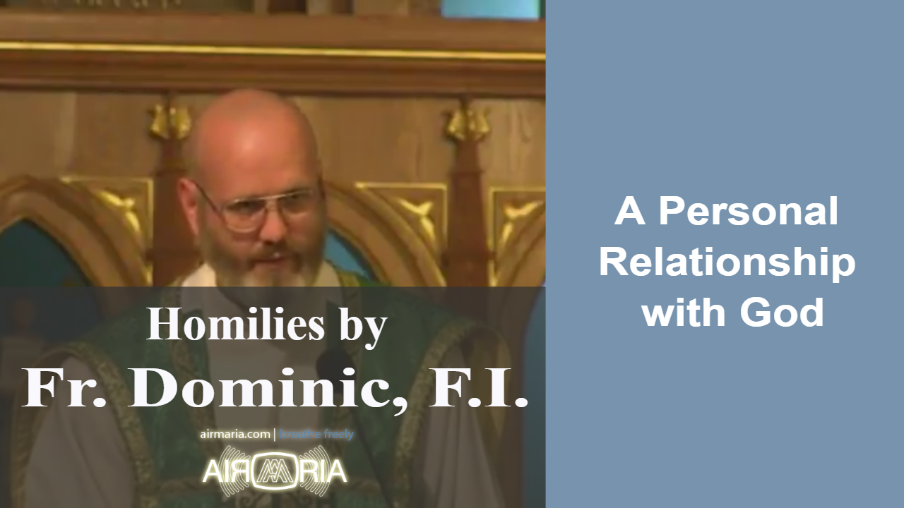 Oct 15 – Homily – Fr Dominic: A Personal Relationship with God