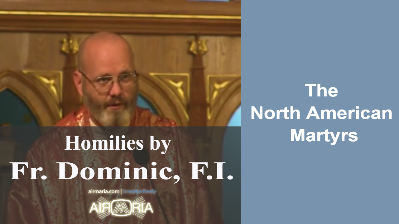 Oct 19 – Homily – Fr Dominic: The North American Martyrs
