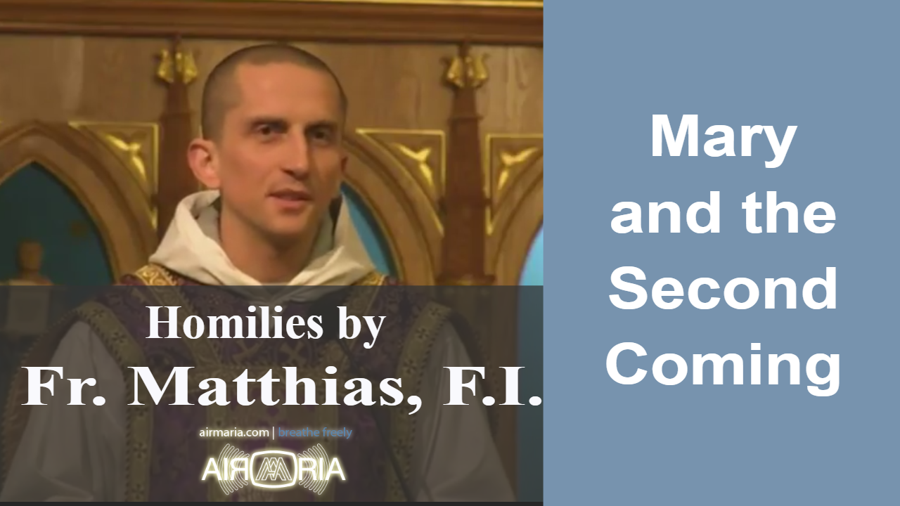 Dec 03 – Homily – Fr Matthias: Mary and the Second Coming