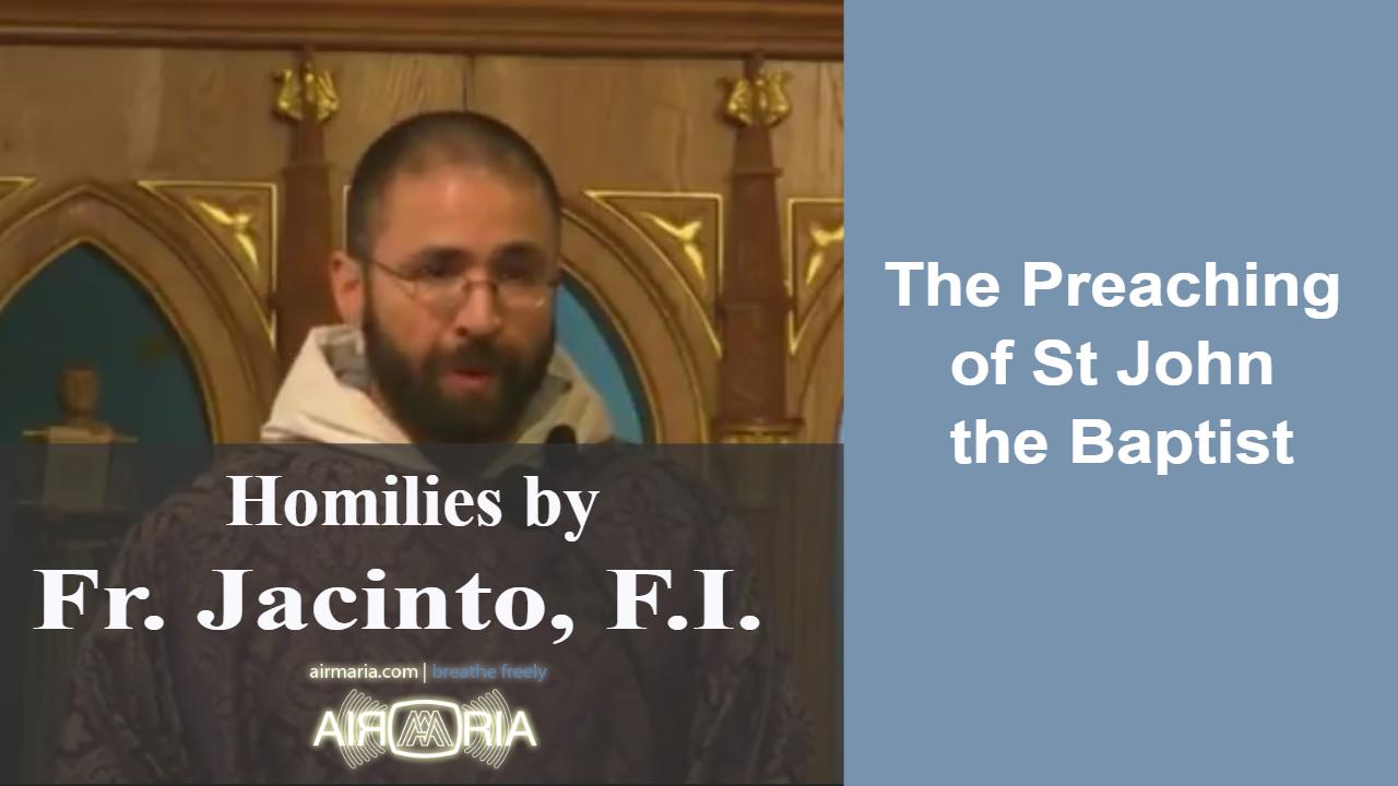 Dec 10 – Homily – Fr Jacinto: The Preaching of St John the Baptist