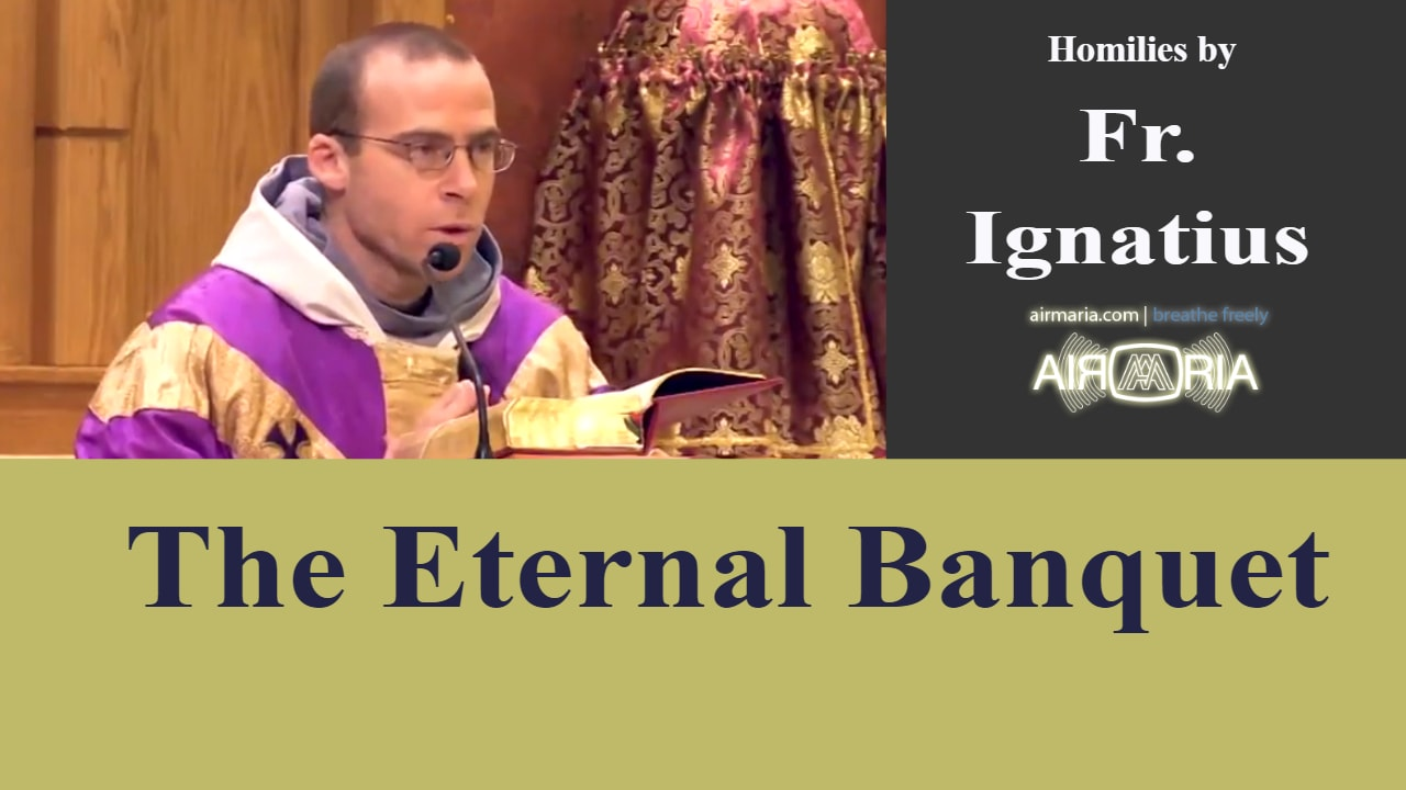 Dec 06 – Homily – Fr Ignatius: The Eternal Banquet