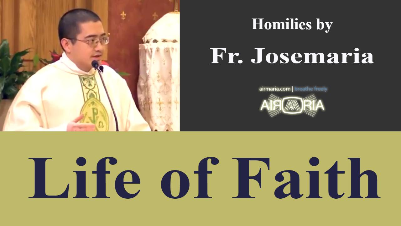 Life of Faith – Jan 12 – Homily – Fr Josemaria