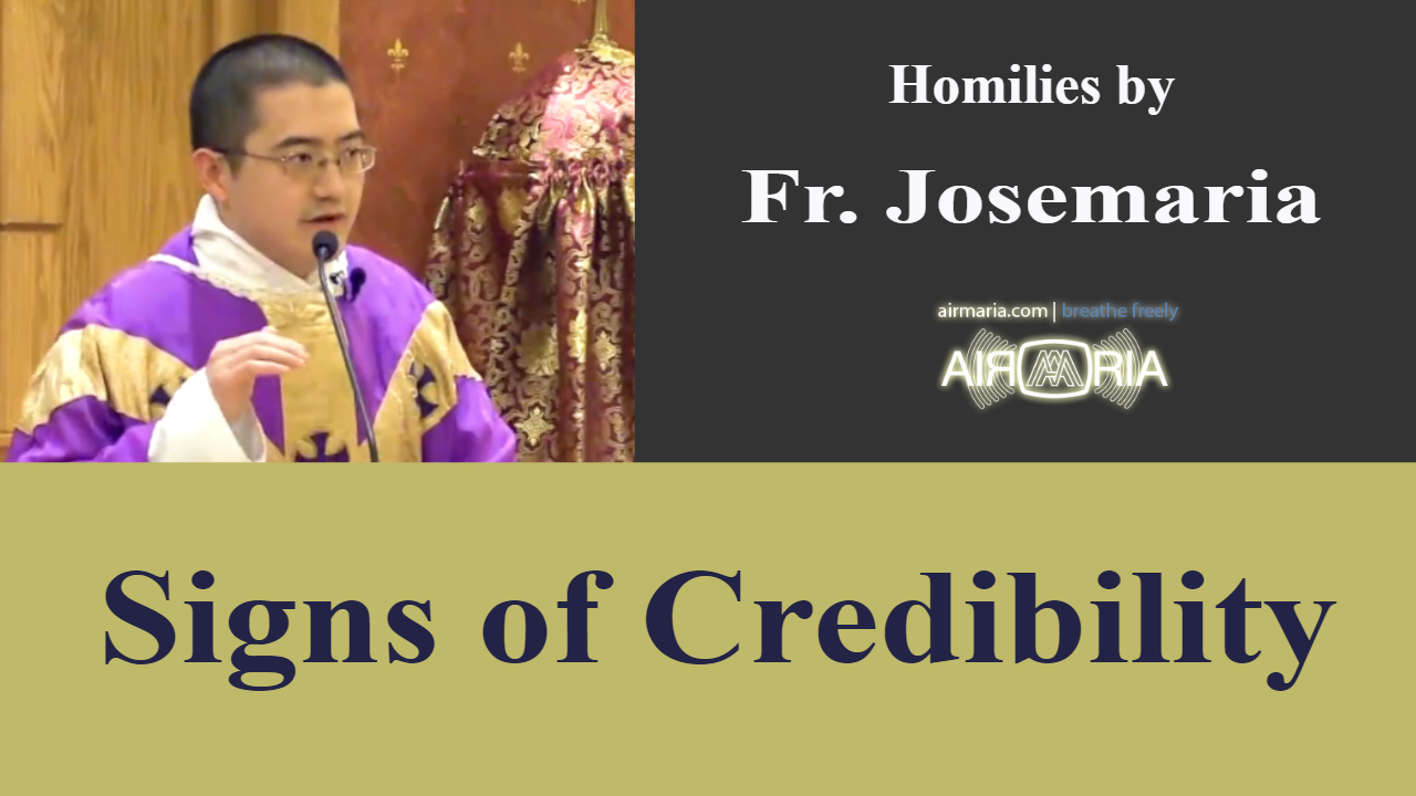Signs of Credibility – Mar 15 – Homily – Fr Josemaria
