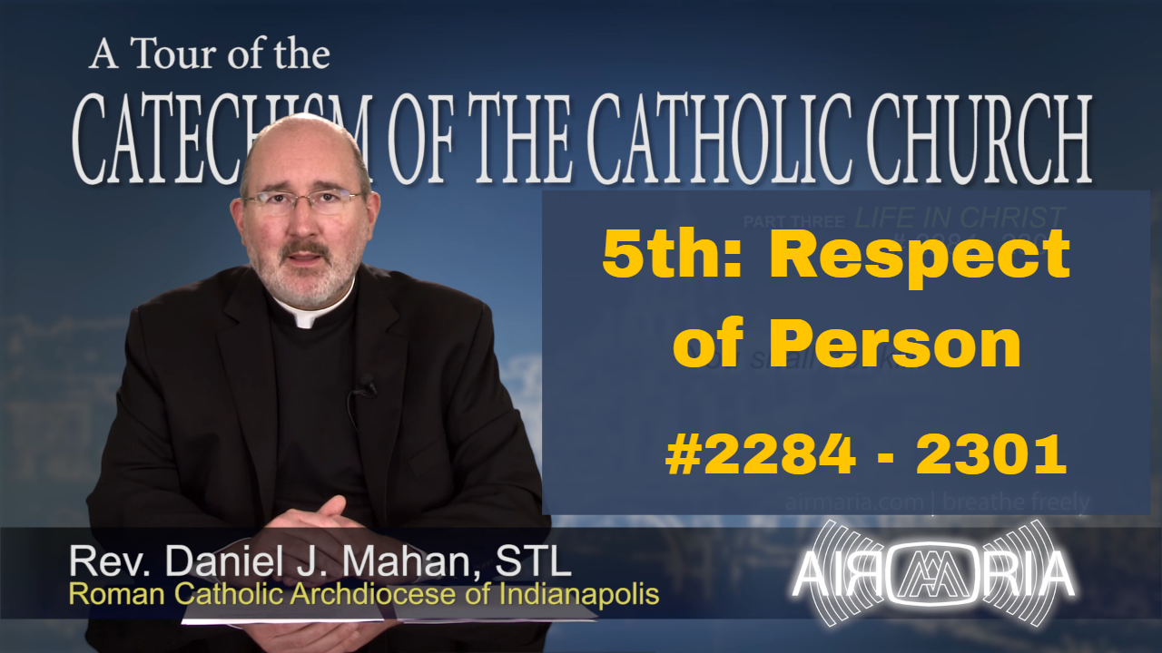 Video – 5th Commandment – Respect of Person – Tour of the Catechism #85