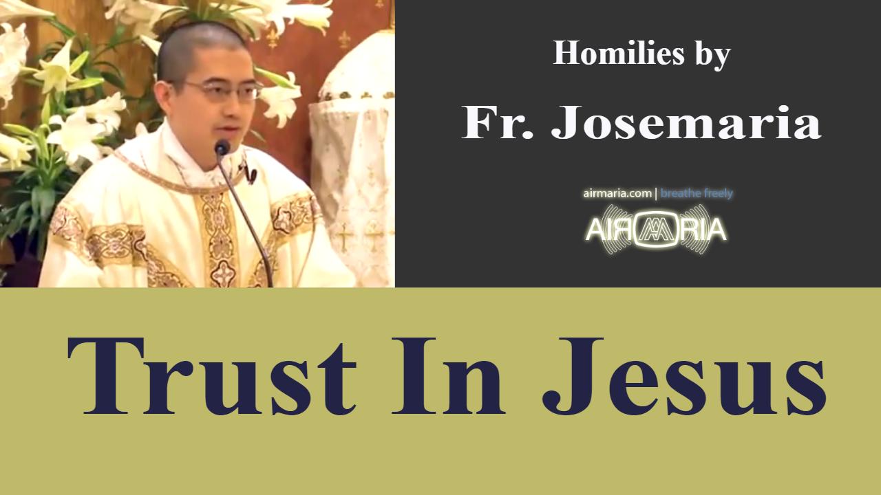 Trust In Jesus – Apr 13 – Homily – Fr Josemaria