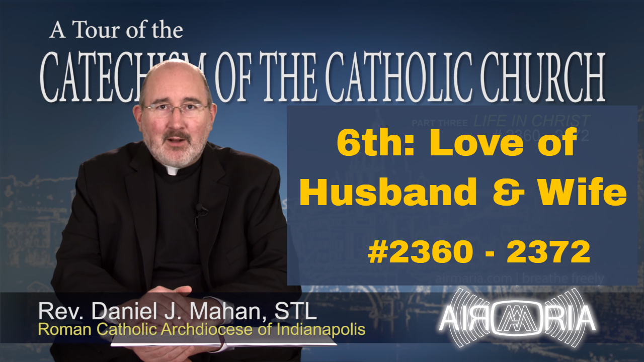 Video – 6th Commandment – Love of Husband & Wife – Tour of the Catechism #89