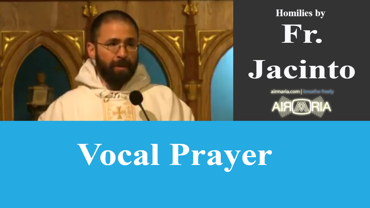 Vocal Prayer – Jun 21 – Homily – Fr Jacinto