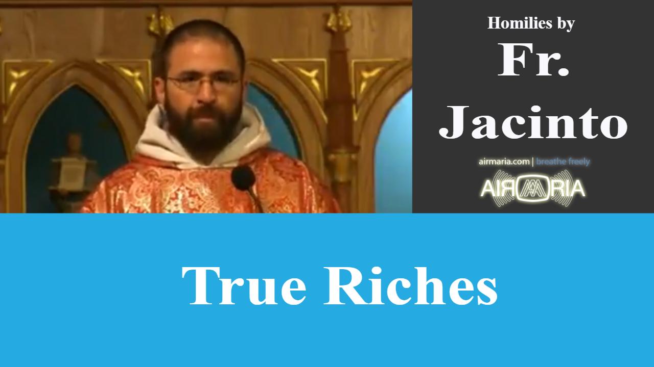 True Riches – Jun 22 – Homily – Fr Jacinto