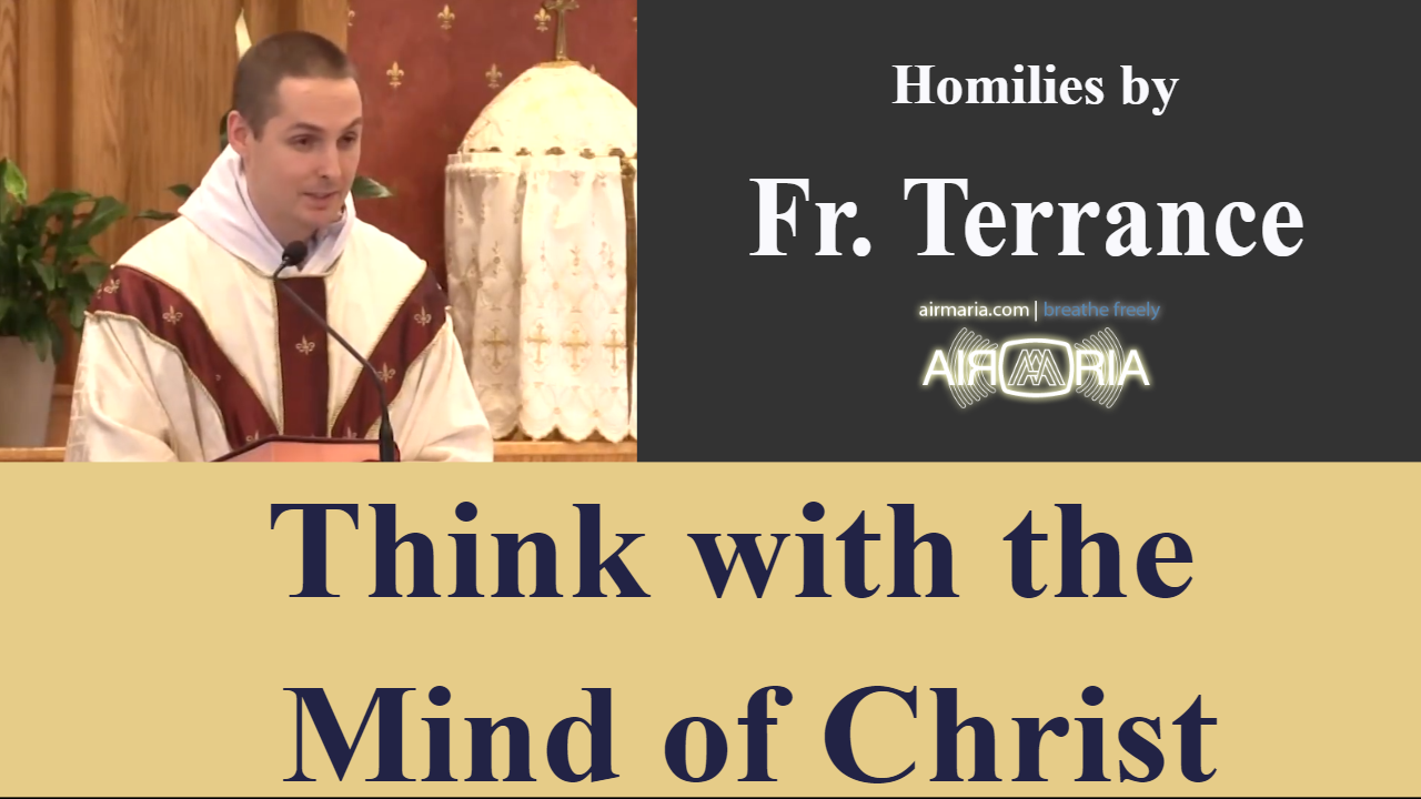 Think with the Mind of Christ – Jul 07 – Homily – Fr Terrance