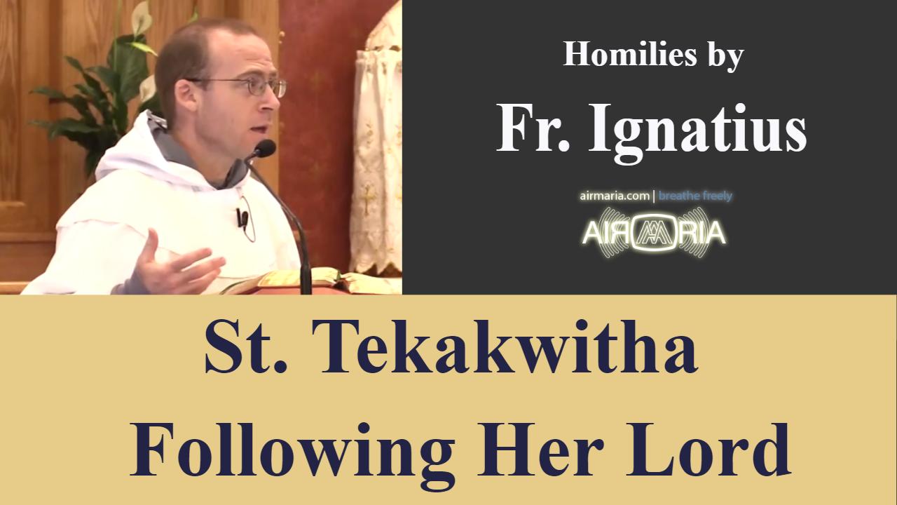 St. Tekakwitha Following Her Lord – Jul 14 – Homily – Fr Ignatius