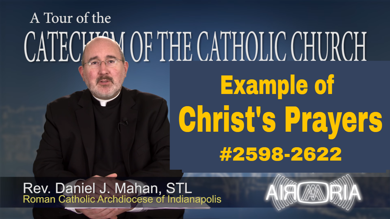 Example of Christ's Prayers – Catechism Tour #99
