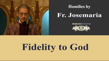 Fidelity to God – Apr 11 – Homily – Fr Josemaria