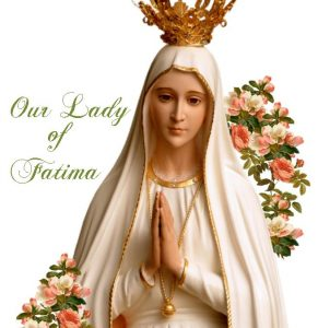 May 13th: Our Lady of Fatima